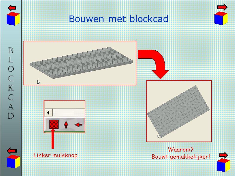 Bouwen met blockcad Waarom Bouwt gemakkelijker! Linker muisknop