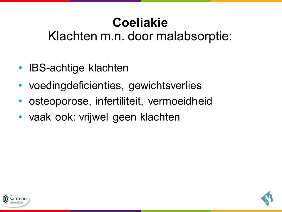 Coeliakie Klachten m.n. door malabsorptie: