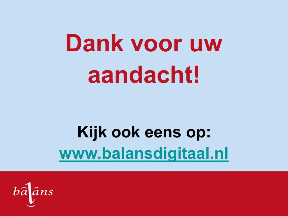 Dank voor uw aandacht! Kijk ook eens op: www.balansdigitaal.nl