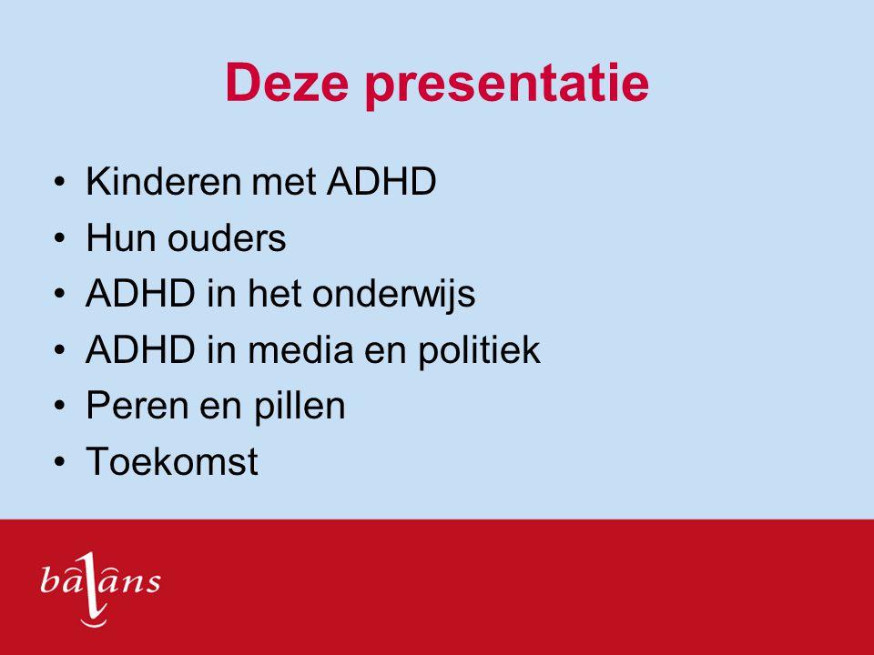 Deze presentatie Kinderen met ADHD Hun ouders ADHD in het onderwijs