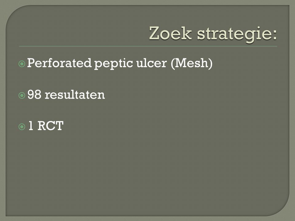 Zoek strategie: Perforated peptic ulcer (Mesh) 98 resultaten 1 RCT