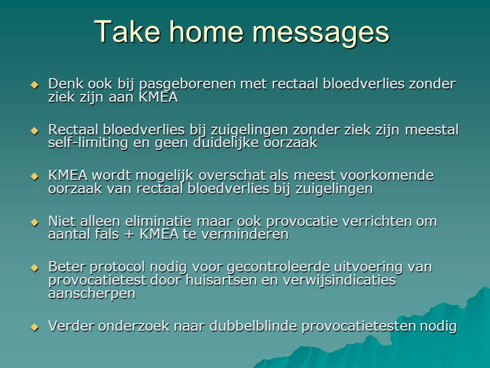 Take home messages Denk ook bij pasgeborenen met rectaal bloedverlies zonder ziek zijn aan KMEA.