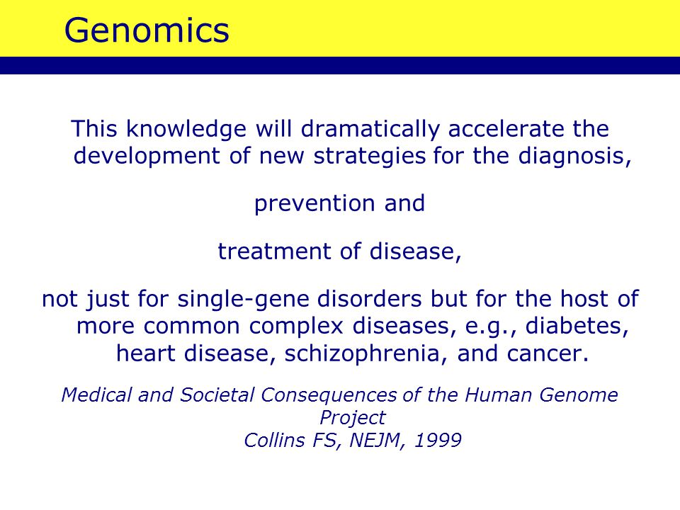 Genomics This knowledge will dramatically accelerate the development of new strategies for the diagnosis,