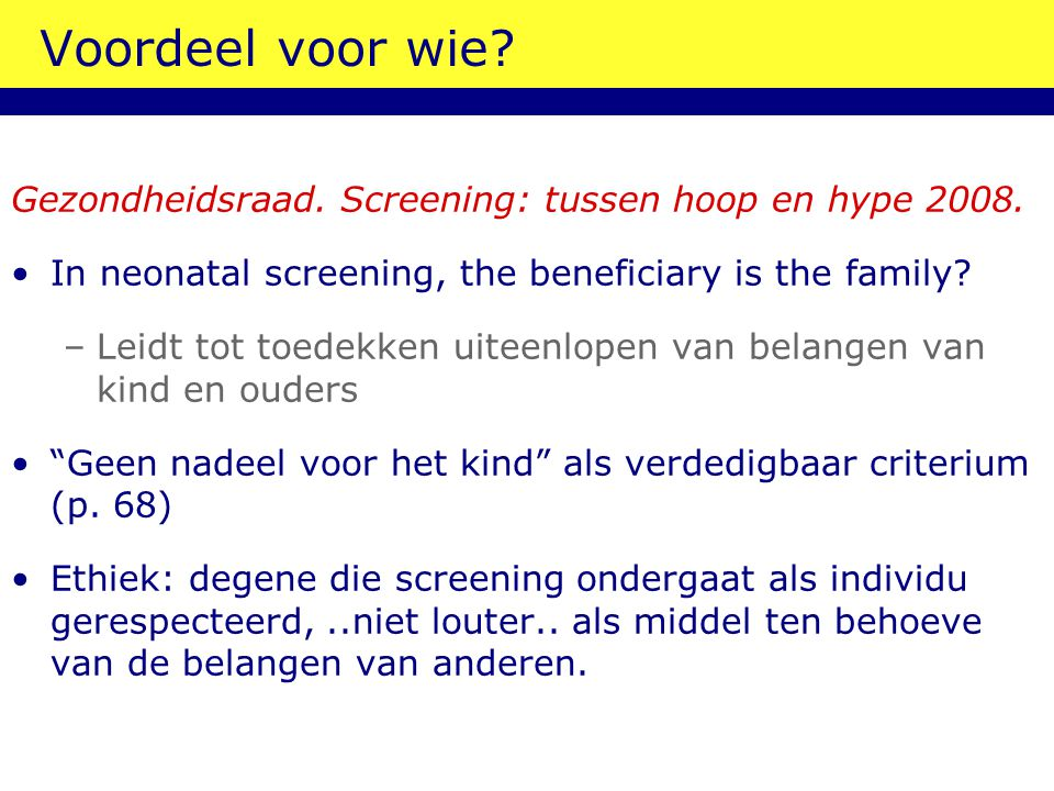 Voordeel voor wie Gezondheidsraad. Screening: tussen hoop en hype 2008. In neonatal screening, the beneficiary is the family