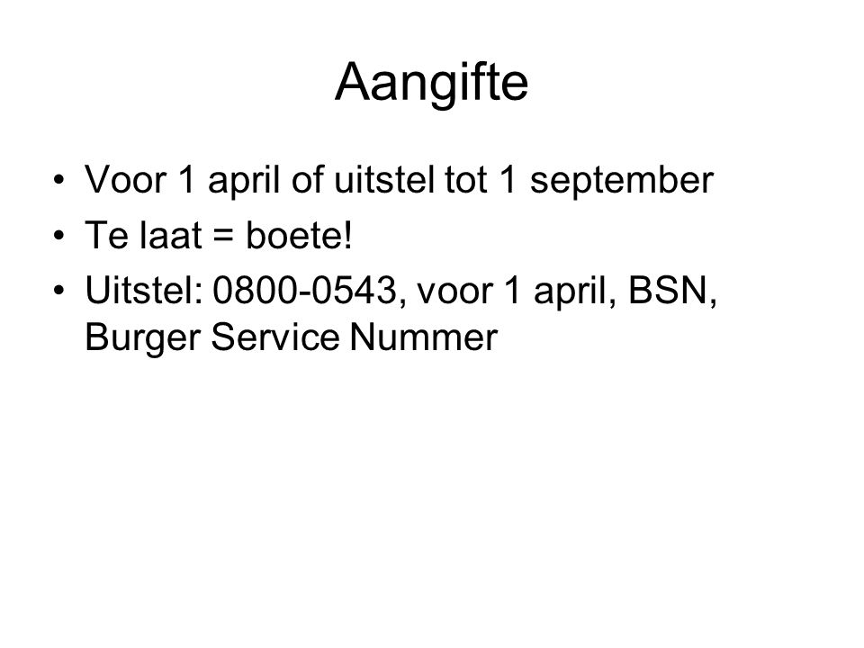Aangifte Voor 1 april of uitstel tot 1 september Te laat = boete!