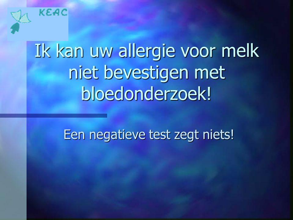 Ik kan uw allergie voor melk niet bevestigen met bloedonderzoek!