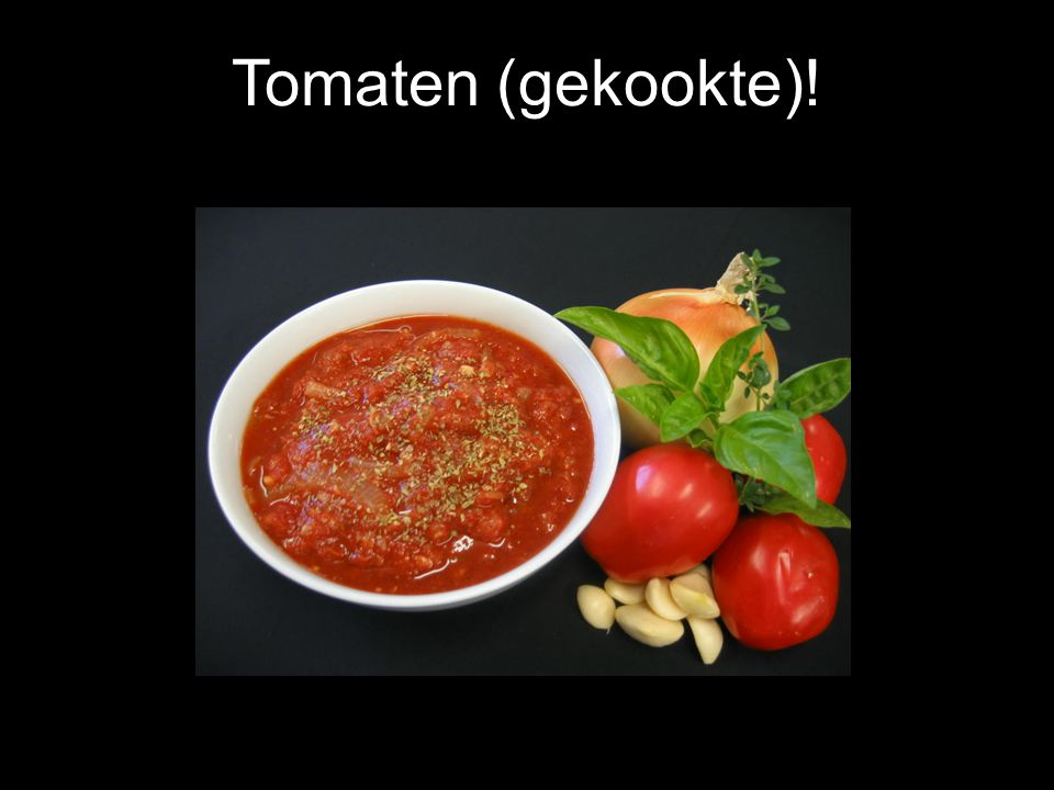 Tomaten (gekookte)!
