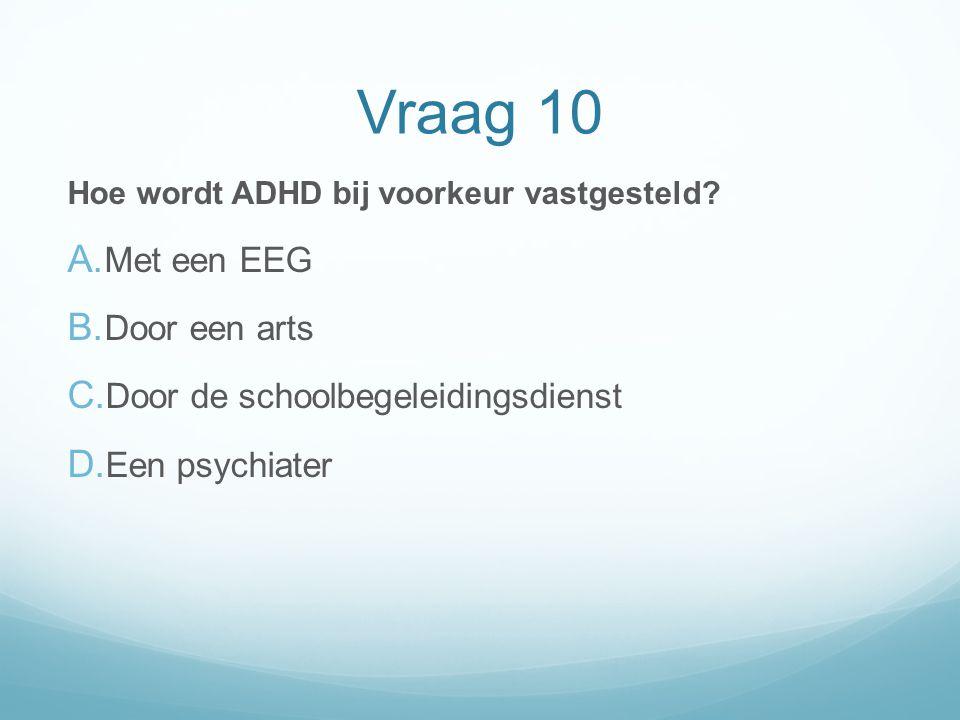 Vraag 10 Met een EEG Door een arts Door de schoolbegeleidingsdienst