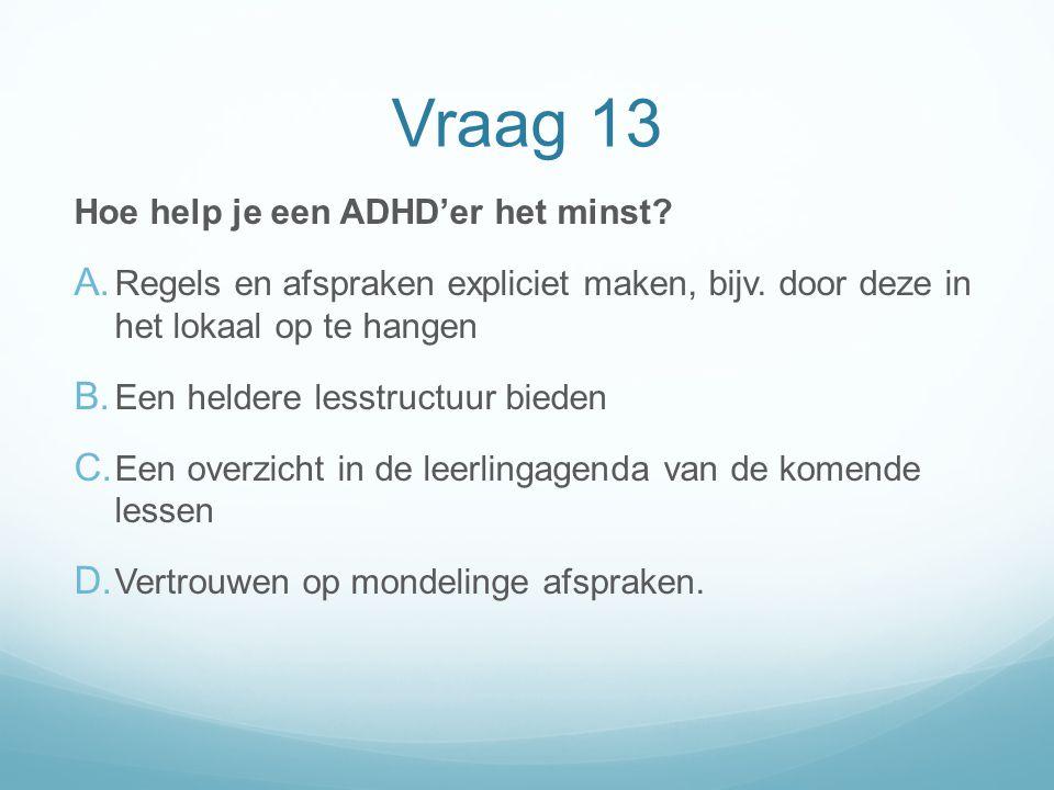 Vraag 13 Hoe help je een ADHD'er het minst