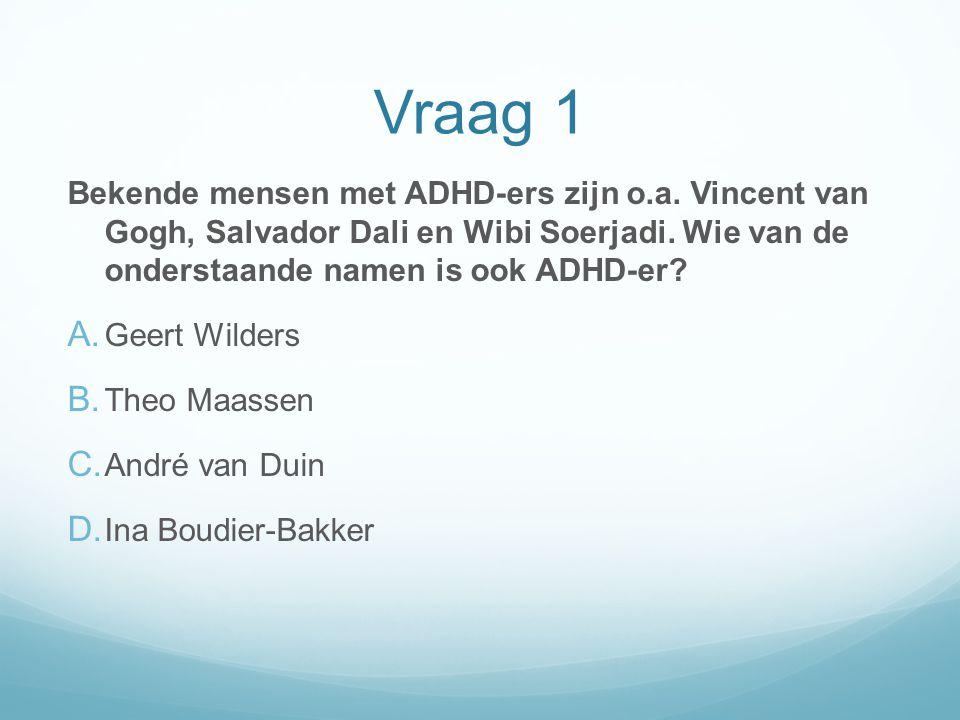 Vraag 1 Bekende mensen met ADHD-ers zijn o.a. Vincent van Gogh, Salvador Dali en Wibi Soerjadi. Wie van de onderstaande namen is ook ADHD-er