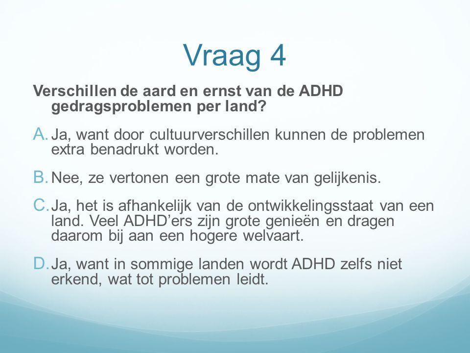 Vraag 4 Verschillen de aard en ernst van de ADHD gedragsproblemen per land
