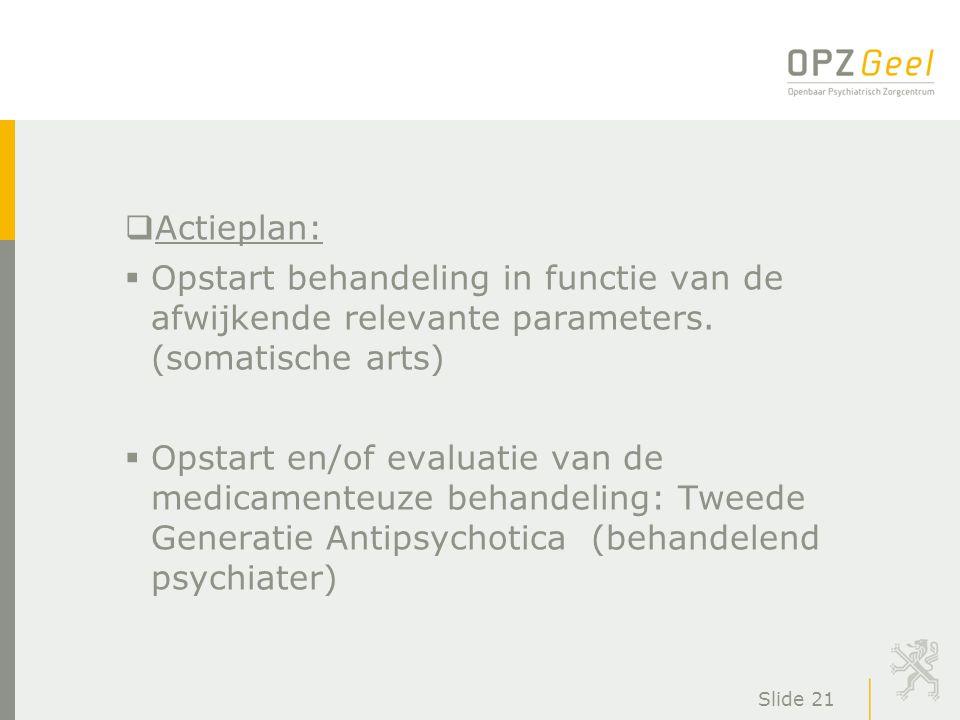 Actieplan: Opstart behandeling in functie van de afwijkende relevante parameters. (somatische arts)