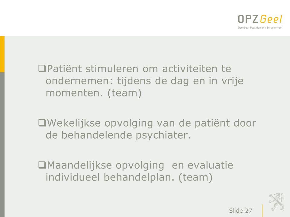 Wekelijkse opvolging van de patiënt door de behandelende psychiater.