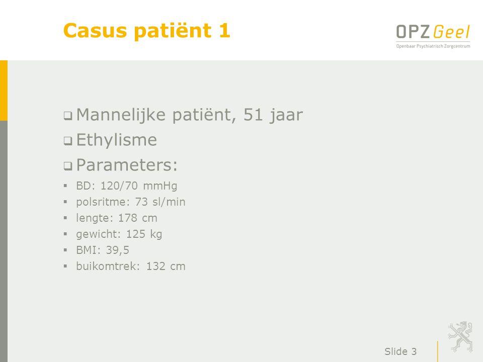 Casus patiënt 1 Mannelijke patiënt, 51 jaar Ethylisme Parameters: