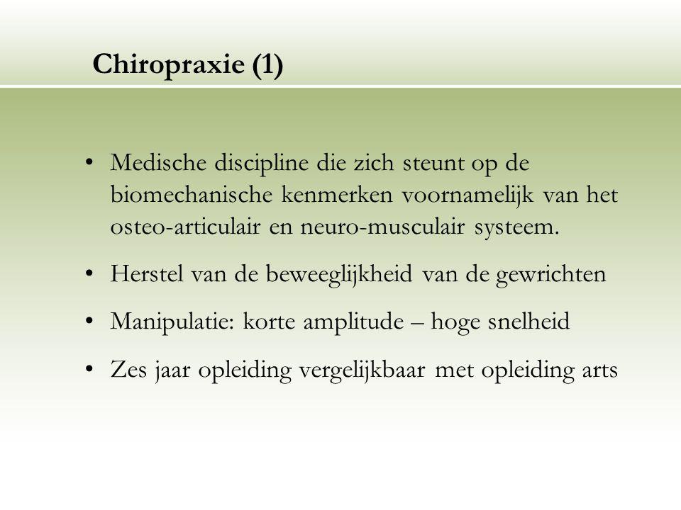 Chiropraxie (1) Medische discipline die zich steunt op de biomechanische kenmerken voornamelijk van het osteo-articulair en neuro-musculair systeem.
