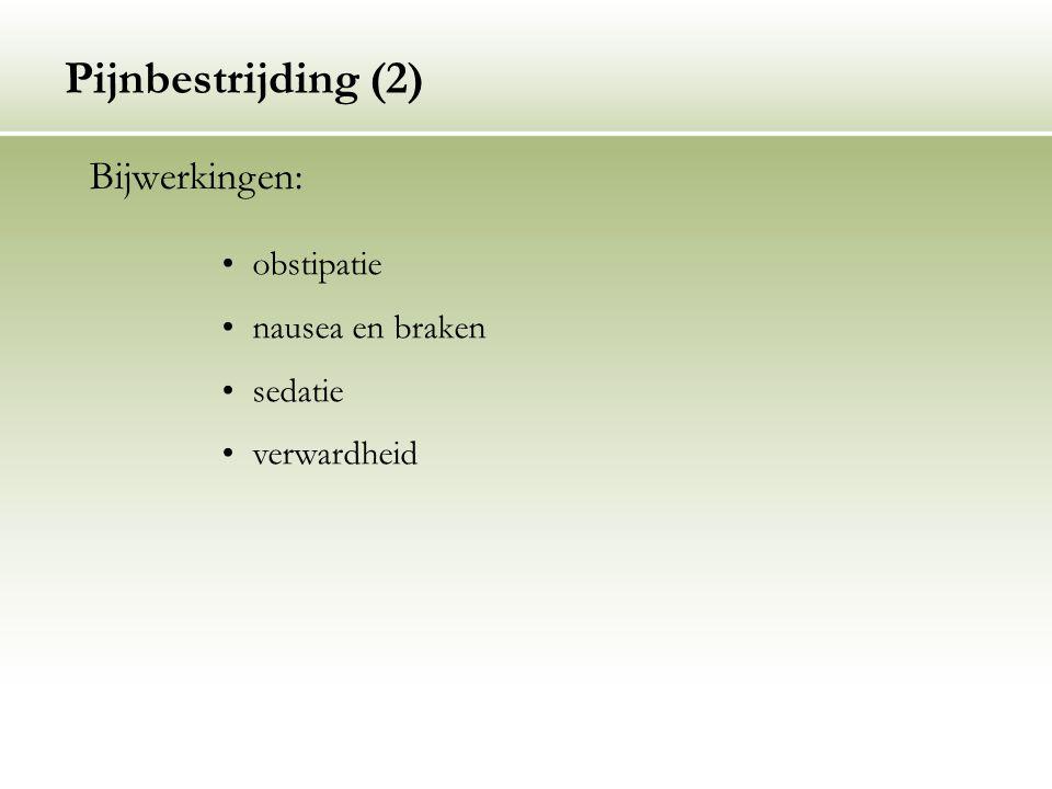 Pijnbestrijding (2) Bijwerkingen: obstipatie nausea en braken sedatie