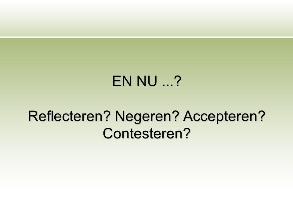 EN NU ... Reflecteren Negeren Accepteren Contesteren