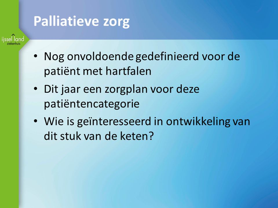 Palliatieve zorg Nog onvoldoende gedefinieerd voor de patiënt met hartfalen. Dit jaar een zorgplan voor deze patiëntencategorie.