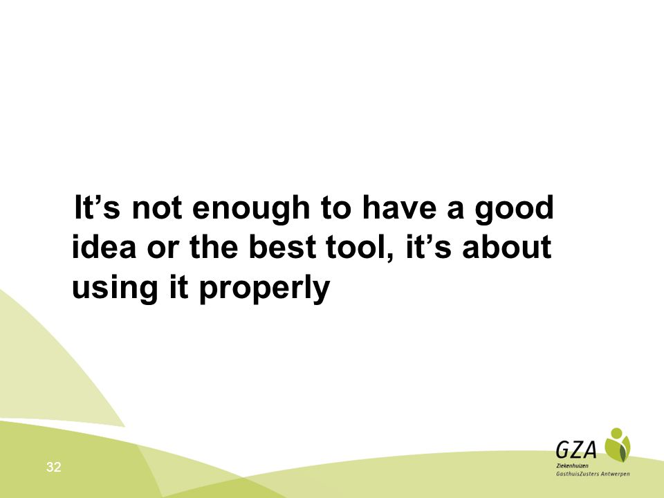 It's not enough to have a good idea or the best tool, it's about using it properly