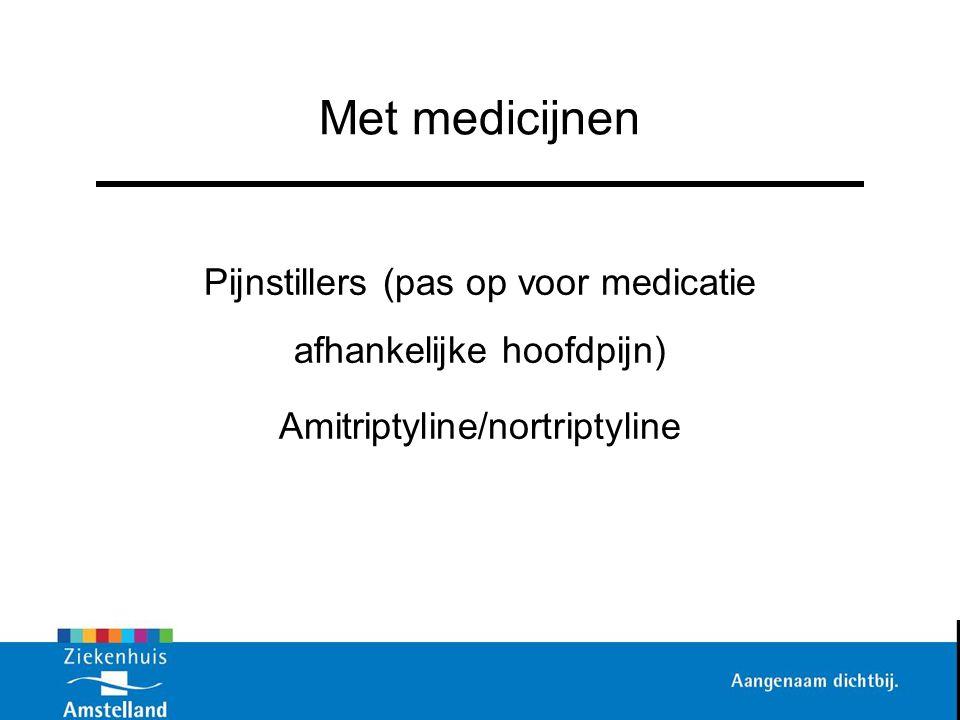 Met medicijnen Pijnstillers (pas op voor medicatie afhankelijke hoofdpijn) Amitriptyline/nortriptyline.