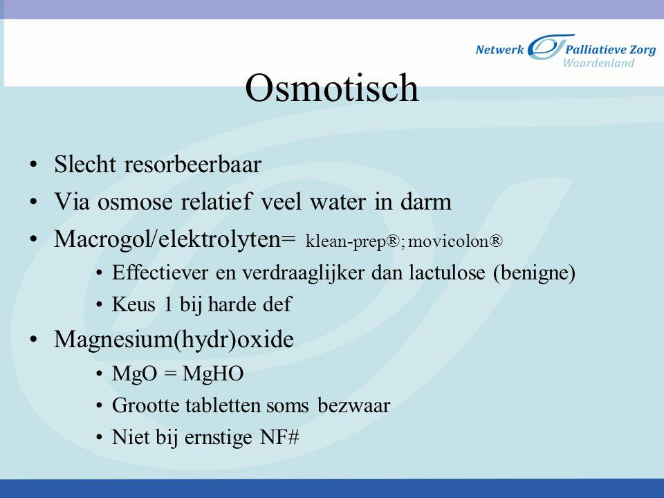 Osmotisch Slecht resorbeerbaar Via osmose relatief veel water in darm
