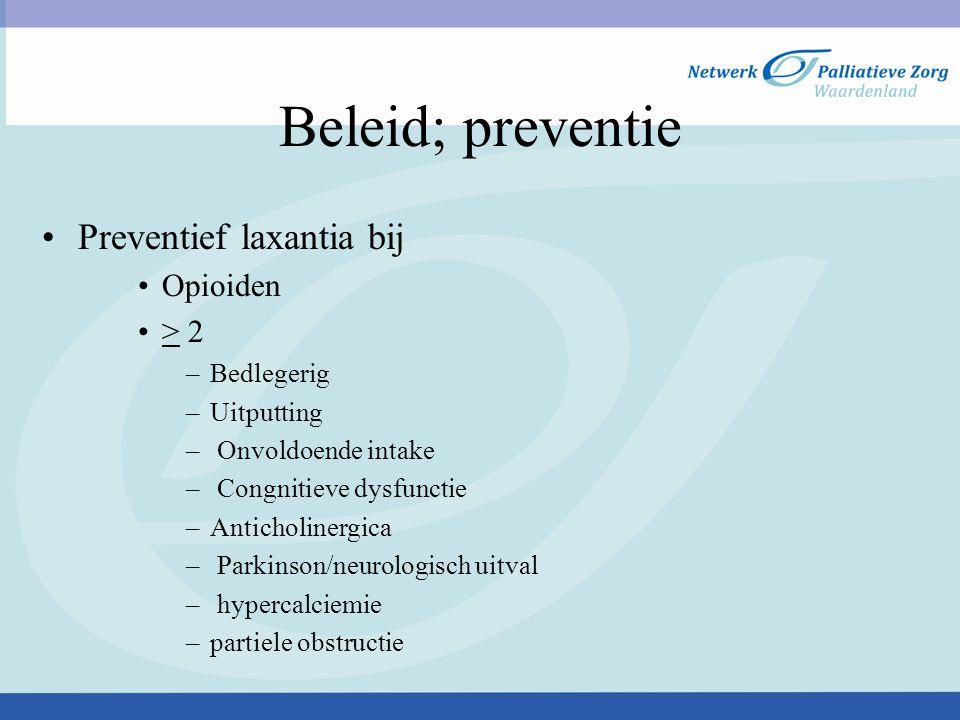 Beleid; preventie Preventief laxantia bij Opioiden > 2 Bedlegerig