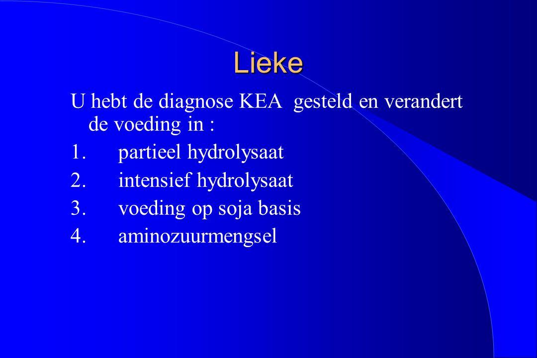 Lieke U hebt de diagnose KEA gesteld en verandert de voeding in :