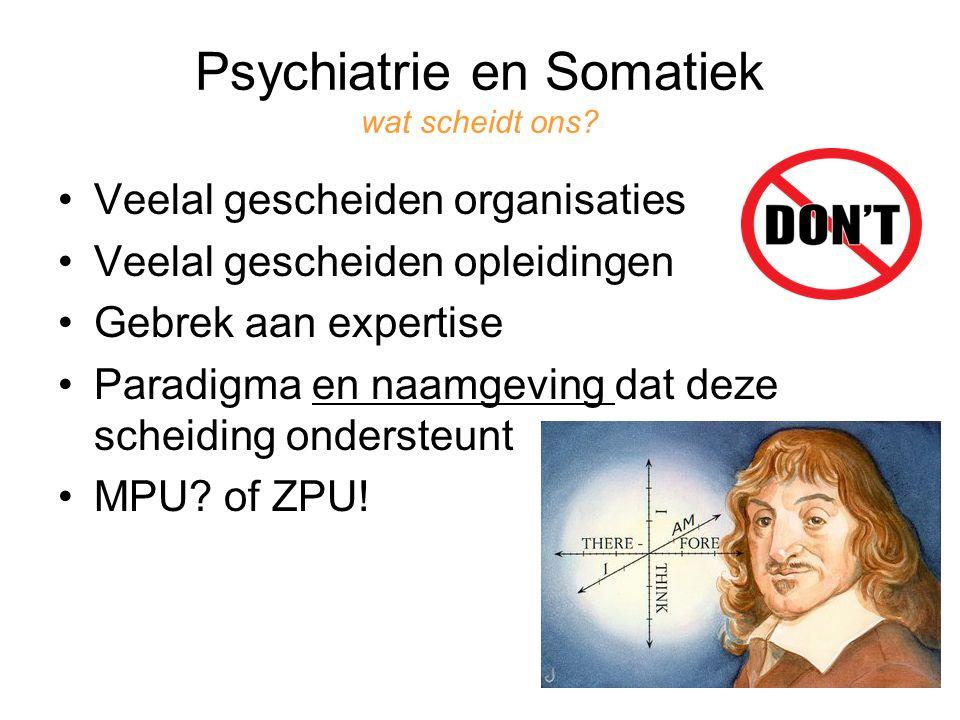 Psychiatrie en Somatiek wat scheidt ons