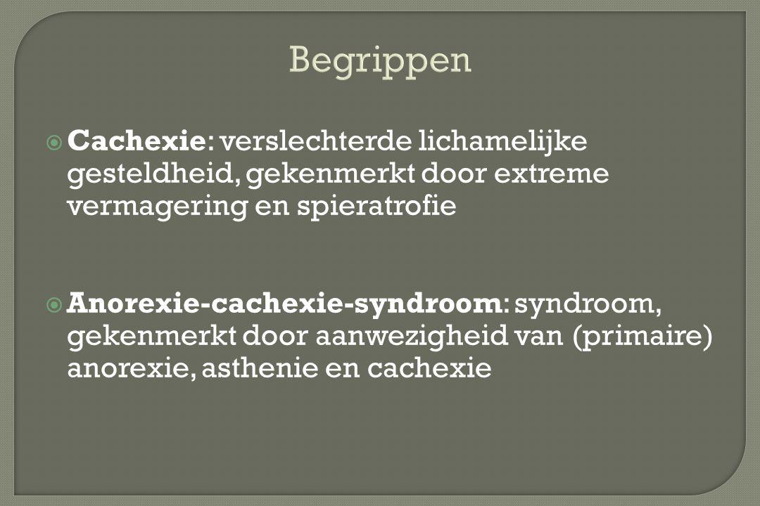 Begrippen Cachexie: verslechterde lichamelijke gesteldheid, gekenmerkt door extreme vermagering en spieratrofie.
