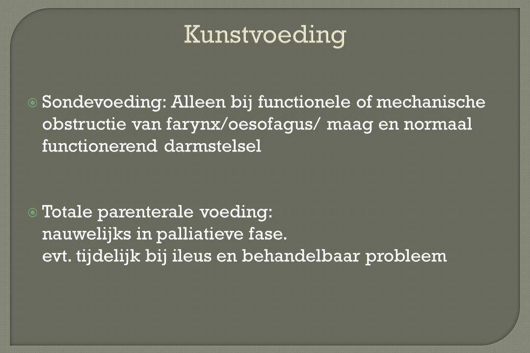 Kunstvoeding Sondevoeding: Alleen bij functionele of mechanische obstructie van farynx/oesofagus/ maag en normaal functionerend darmstelsel.