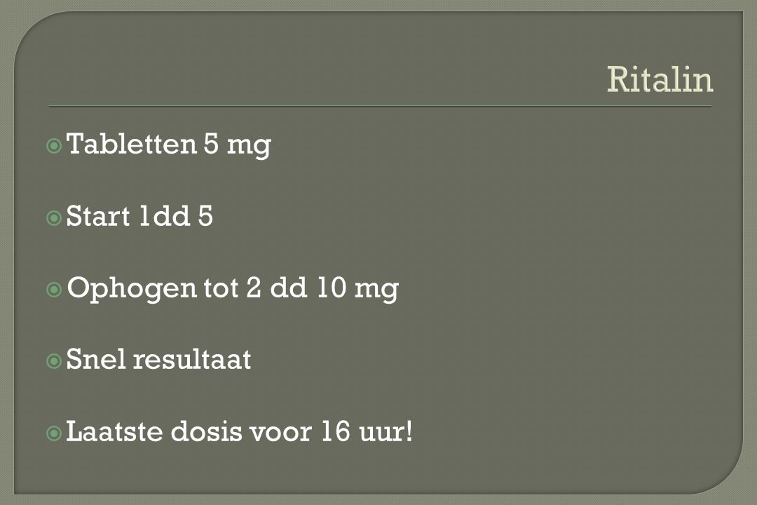 Ritalin Tabletten 5 mg Start 1dd 5 Ophogen tot 2 dd 10 mg