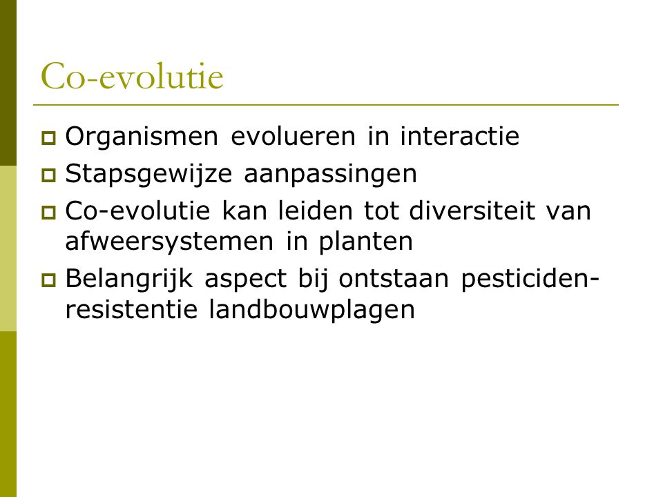 Co-evolutie Organismen evolueren in interactie