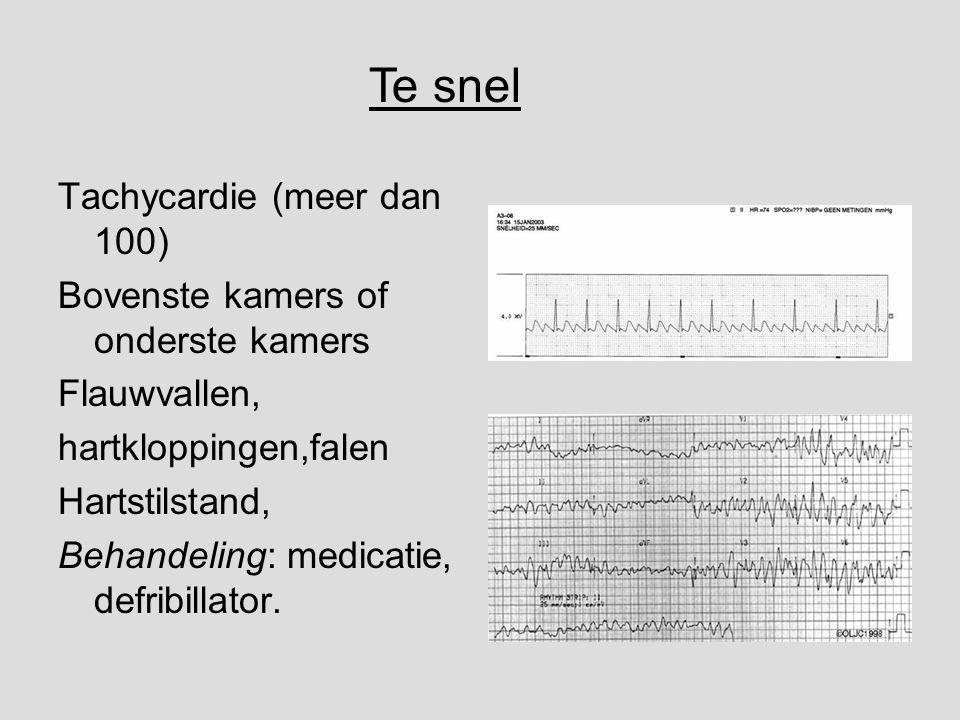Te snel Tachycardie (meer dan 100) Bovenste kamers of onderste kamers