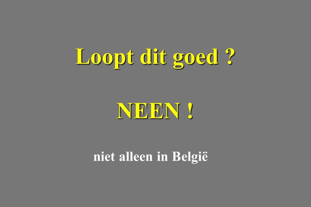 Loopt dit goed NEEN ! niet alleen in België