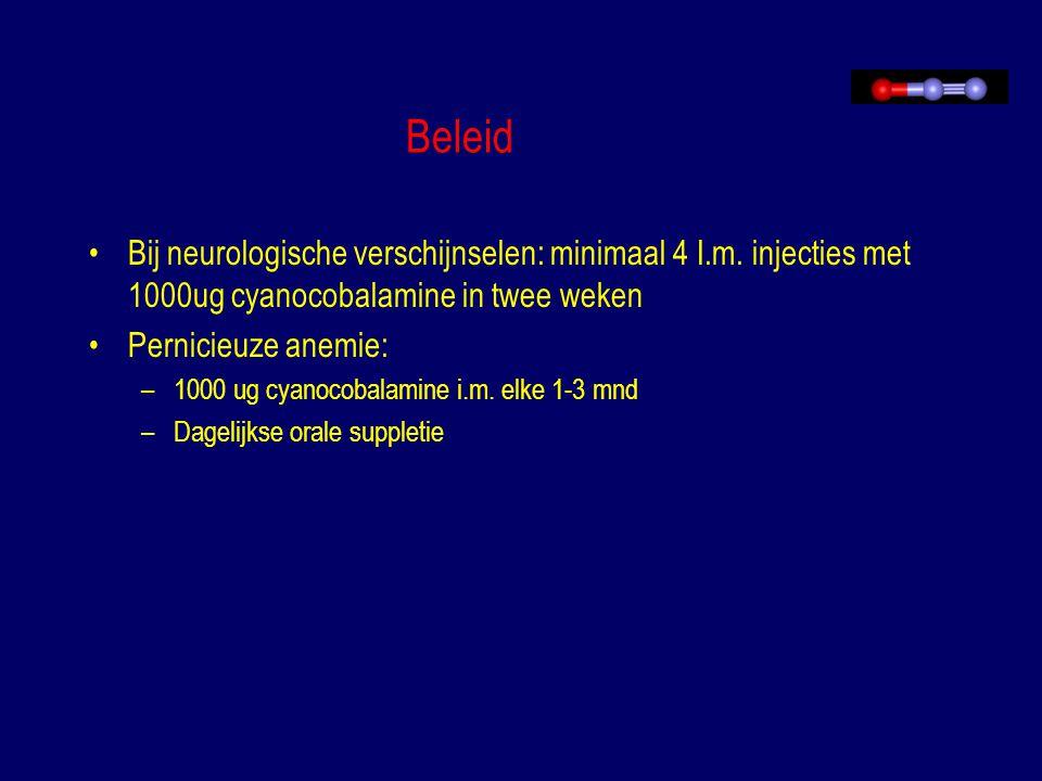 Beleid Bij neurologische verschijnselen: minimaal 4 I.m. injecties met 1000ug cyanocobalamine in twee weken.