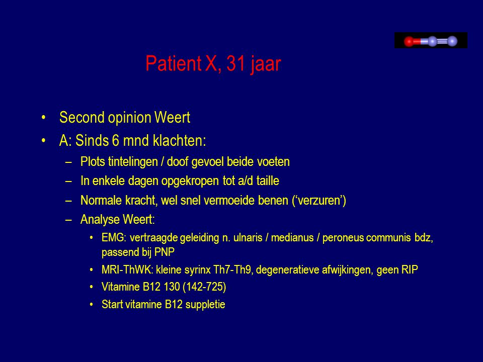 Patient X, 31 jaar Second opinion Weert A: Sinds 6 mnd klachten: