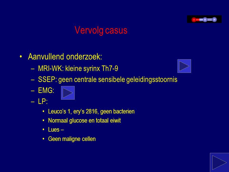 Vervolg casus Aanvullend onderzoek: MRI-WK: kleine syrinx Th7-9