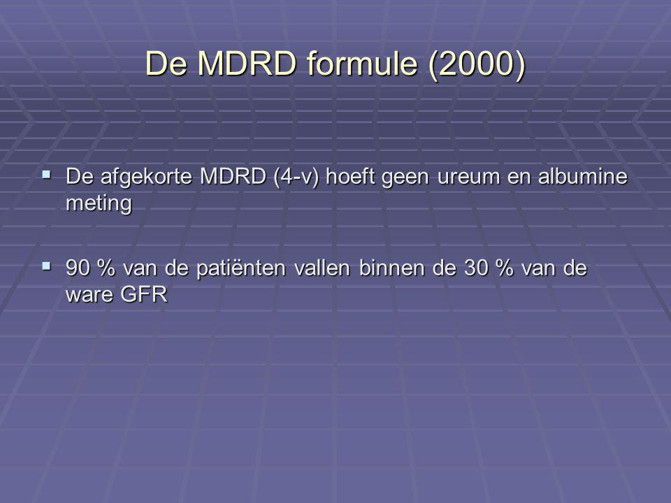 De MDRD formule (2000) De afgekorte MDRD (4-v) hoeft geen ureum en albumine meting.
