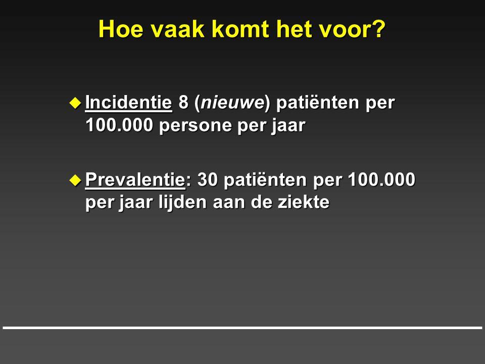 Hoe vaak komt het voor Incidentie 8 (nieuwe) patiënten per 100.000 persone per jaar.
