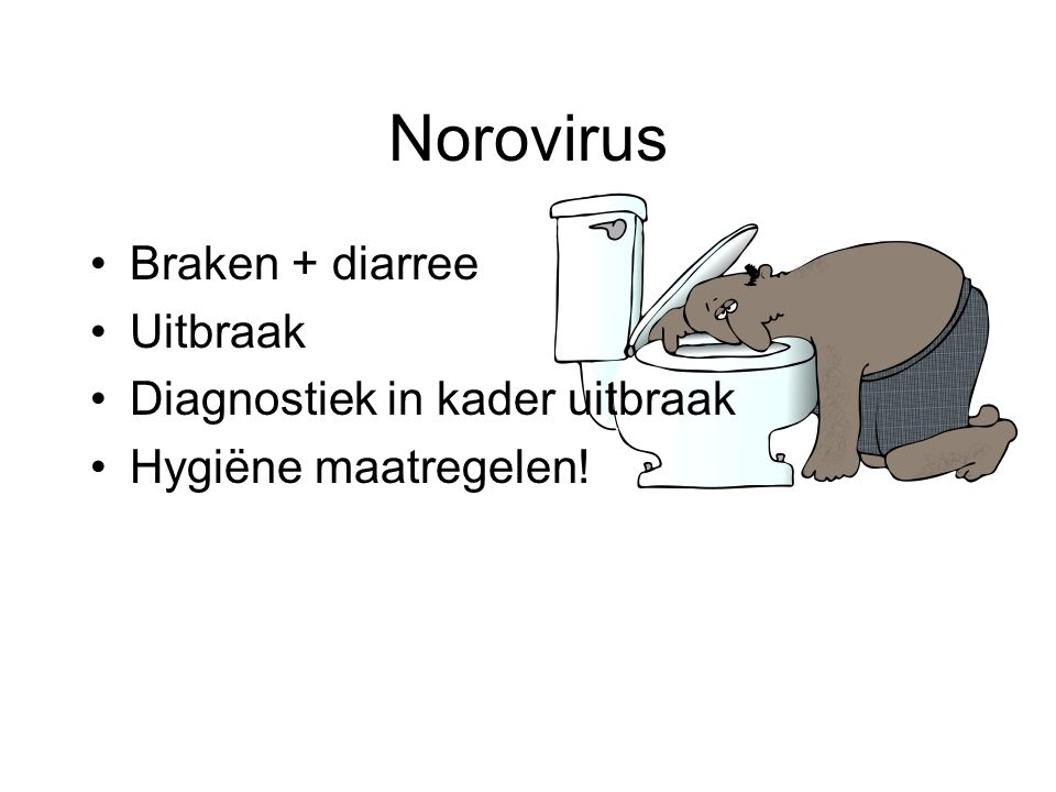 Norovirus Braken + diarree Uitbraak Diagnostiek in kader uitbraak