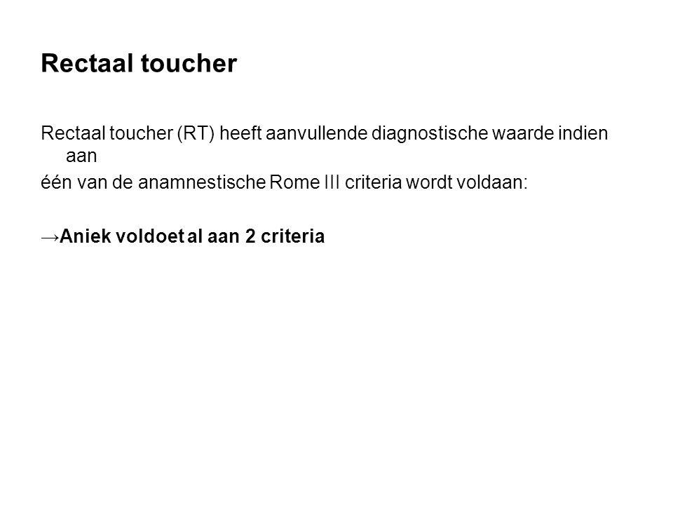 Rectaal toucher Rectaal toucher (RT) heeft aanvullende diagnostische waarde indien aan. één van de anamnestische Rome III criteria wordt voldaan: