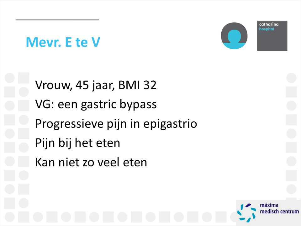 Mevr. E te V Vrouw, 45 jaar, BMI 32 VG: een gastric bypass