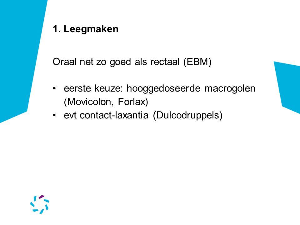 1. Leegmaken Oraal net zo goed als rectaal (EBM) eerste keuze: hooggedoseerde macrogolen (Movicolon, Forlax)