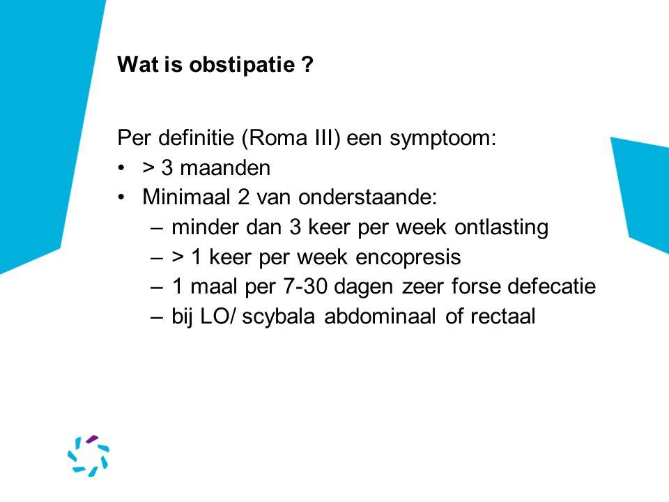 Wat is obstipatie Per definitie (Roma III) een symptoom: > 3 maanden. Minimaal 2 van onderstaande: