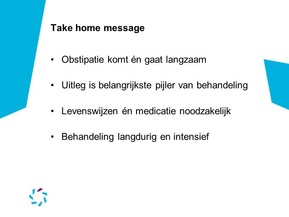 Take home message Obstipatie komt én gaat langzaam. Uitleg is belangrijkste pijler van behandeling.