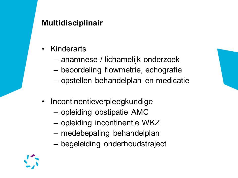 Multidisciplinair Kinderarts. anamnese / lichamelijk onderzoek. beoordeling flowmetrie, echografie.