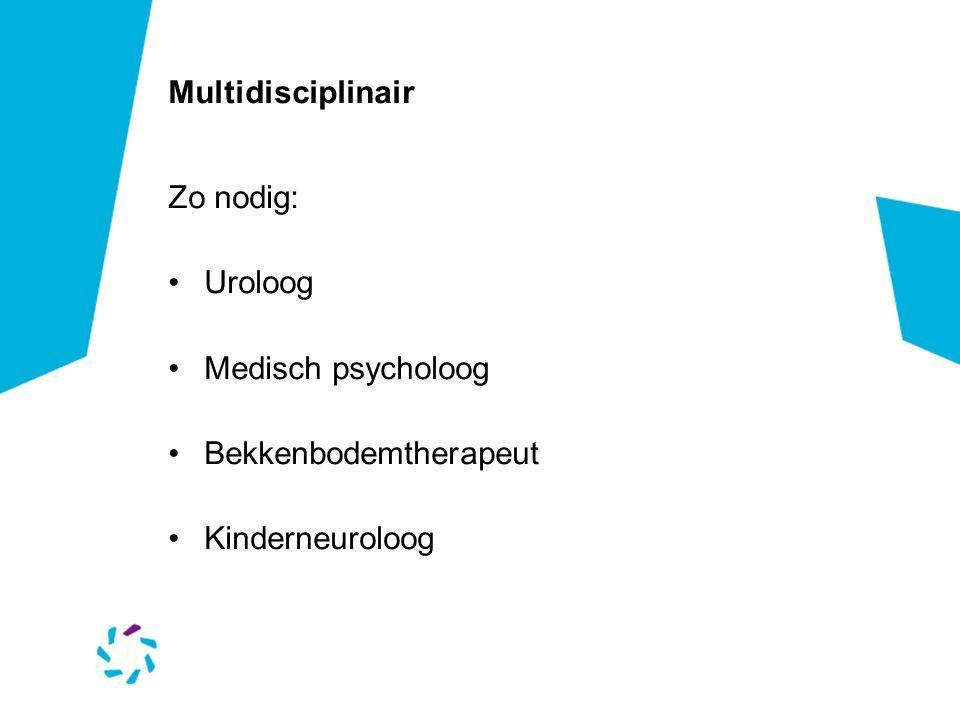 Multidisciplinair Zo nodig: Uroloog Medisch psycholoog Bekkenbodemtherapeut Kinderneuroloog