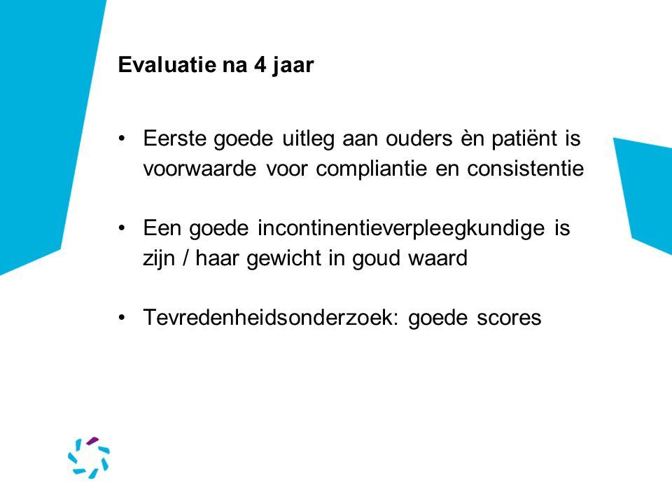 Evaluatie na 4 jaar Eerste goede uitleg aan ouders èn patiënt is voorwaarde voor compliantie en consistentie.