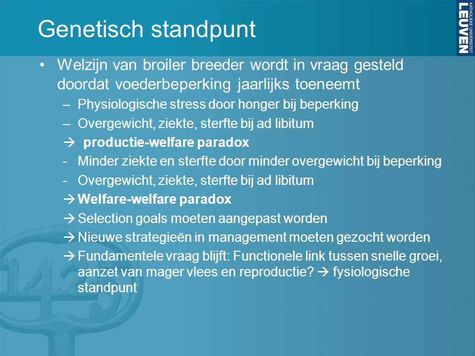 Genetisch standpunt Welzijn van broiler breeder wordt in vraag gesteld doordat voederbeperking jaarlijks toeneemt.