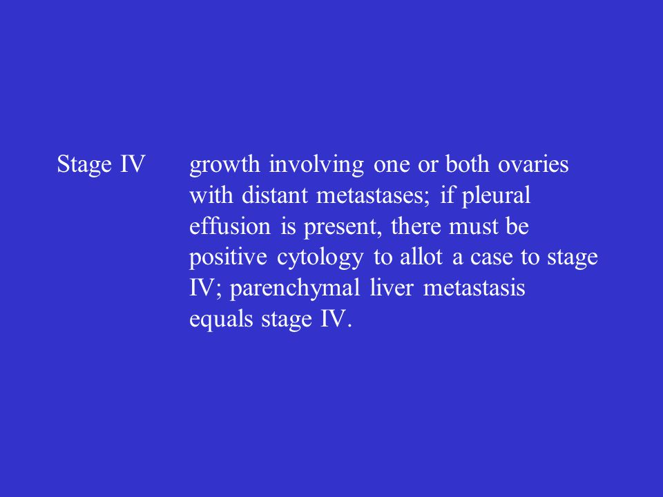 Stage IV. growth involving one or both ovaries